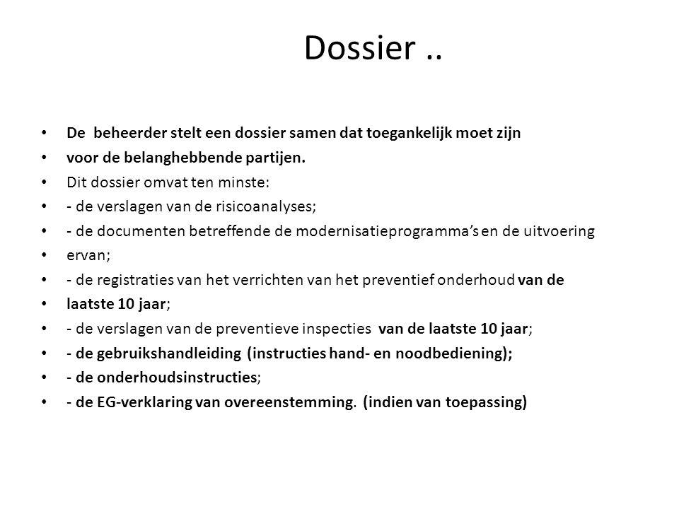 Dossier.. De beheerder stelt een dossier samen dat toegankelijk moet zijn voor de belanghebbende partijen. Dit dossier omvat ten minste: - de verslage