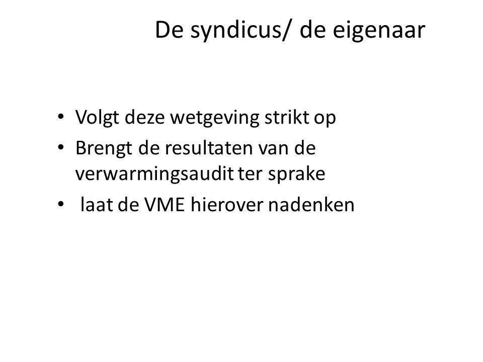 De syndicus/ de eigenaar Volgt deze wetgeving strikt op Brengt de resultaten van de verwarmingsaudit ter sprake laat de VME hierover nadenken