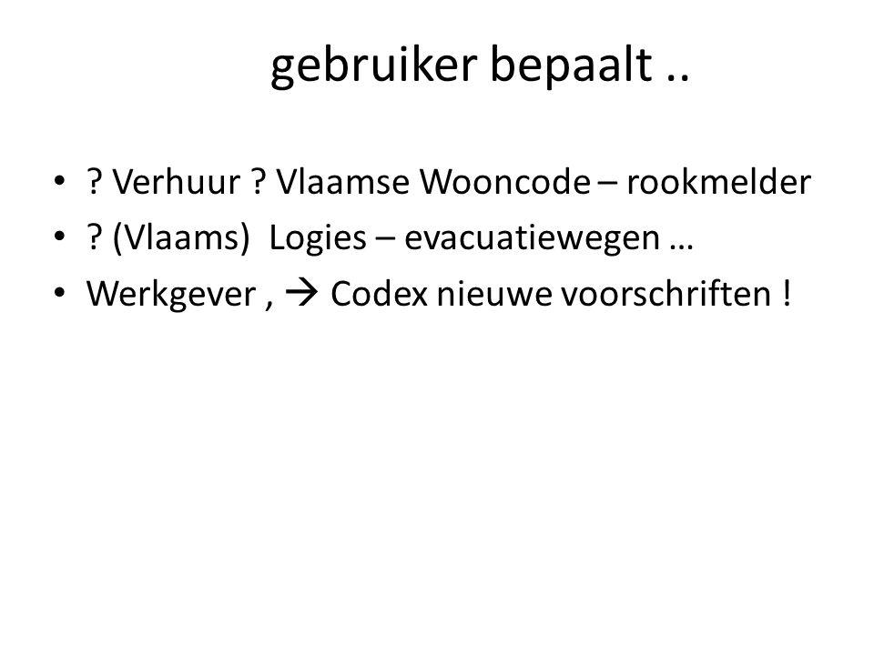 gebruiker bepaalt.. ? Verhuur ? Vlaamse Wooncode – rookmelder ? (Vlaams) Logies – evacuatiewegen … Werkgever,  Codex nieuwe voorschriften !