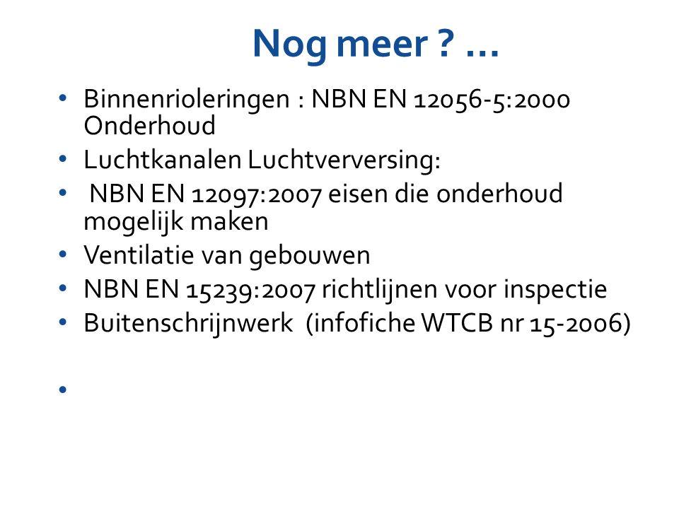 Nog meer ? … Binnenrioleringen : NBN EN 12056-5:2000 Onderhoud Luchtkanalen Luchtverversing: NBN EN 12097:2007 eisen die onderhoud mogelijk maken Vent