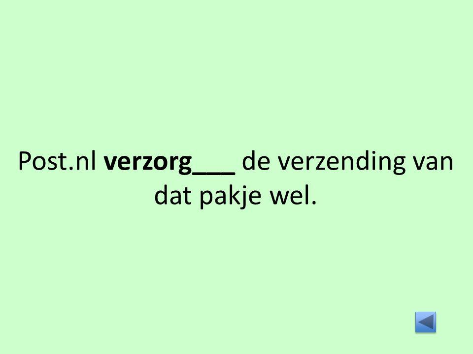 Post.nl verzorg___ de verzending van dat pakje wel.