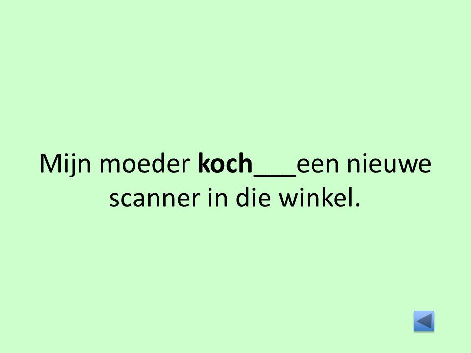 Mijn moeder koch___een nieuwe scanner in die winkel.