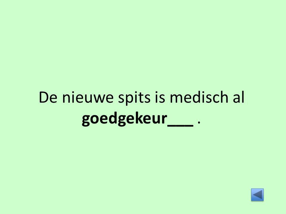 De nieuwe spits is medisch al goedgekeur___.