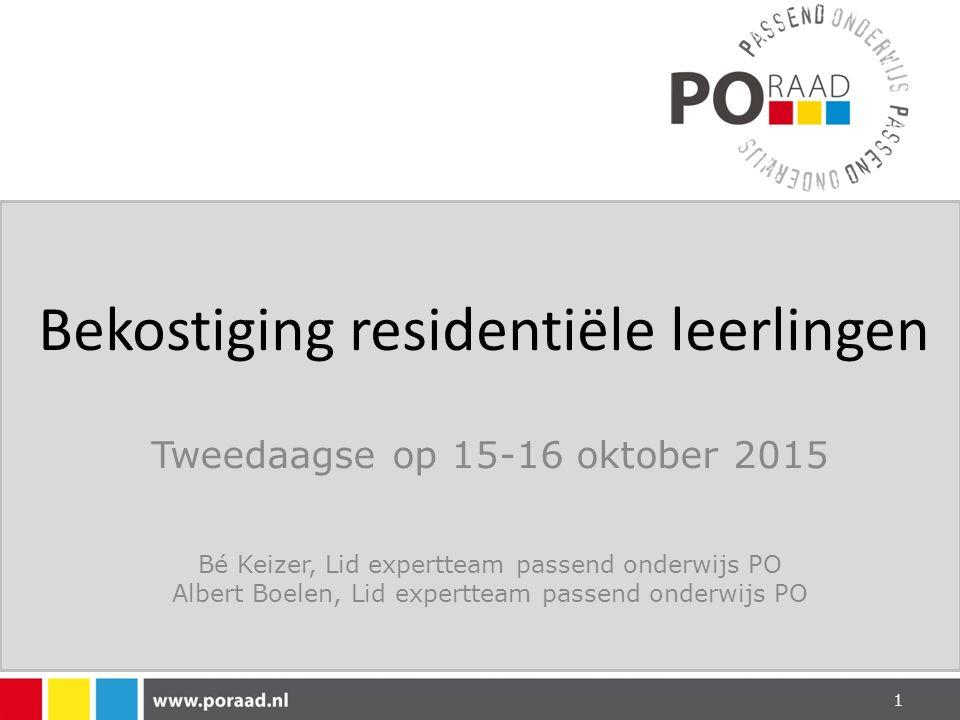 Bekostiging residentiële leerlingen Tweedaagse op 15-16 oktober 2015 Bé Keizer, Lid expertteam passend onderwijs PO Albert Boelen, Lid expertteam passend onderwijs PO 1