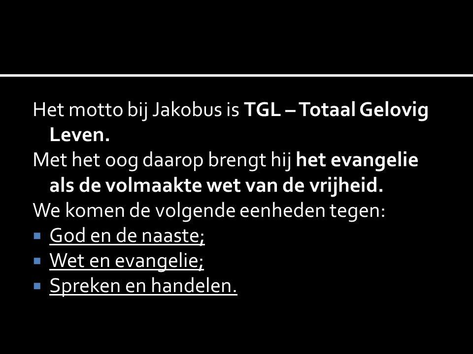 Het motto bij Jakobus is TGL – Totaal Gelovig Leven.