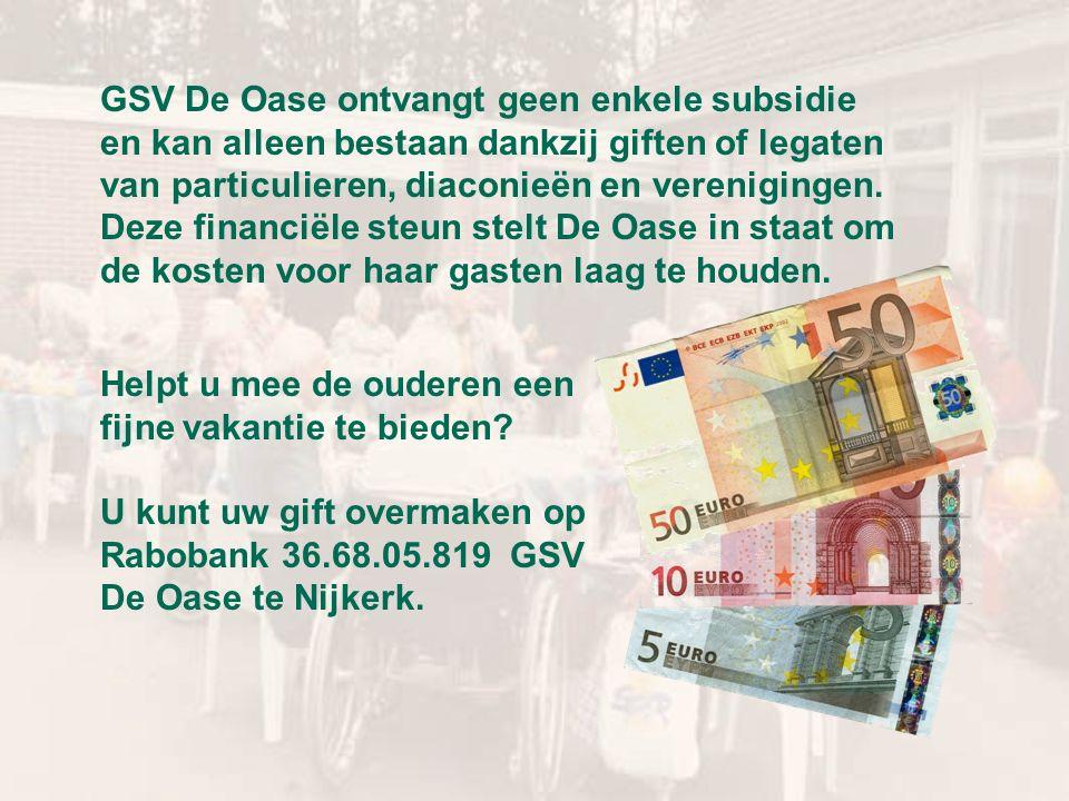 GSV De Oase ontvangt geen enkele subsidie en kan alleen bestaan dankzij giften of legaten van particulieren, diaconieën en verenigingen.