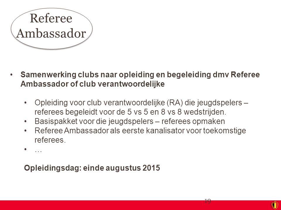 Samenwerking clubs naar opleiding en begeleiding dmv Referee Ambassador of club verantwoordelijke Opleiding voor club verantwoordelijke (RA) die jeugd