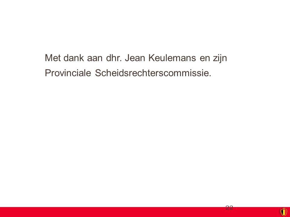 Met dank aan dhr. Jean Keulemans en zijn Provinciale Scheidsrechterscommissie. 22