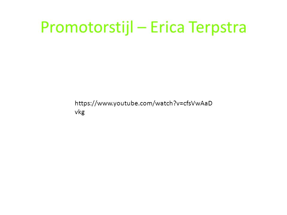 Promotorstijl – Erica Terpstra https://www.youtube.com/watch?v=cfsVwAaD vkg