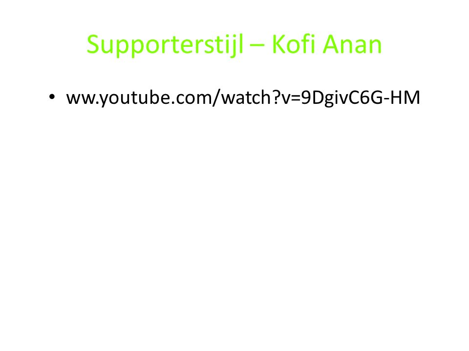 Supporterstijl – Kofi Anan ww.youtube.com/watch?v=9DgivC6G-HM