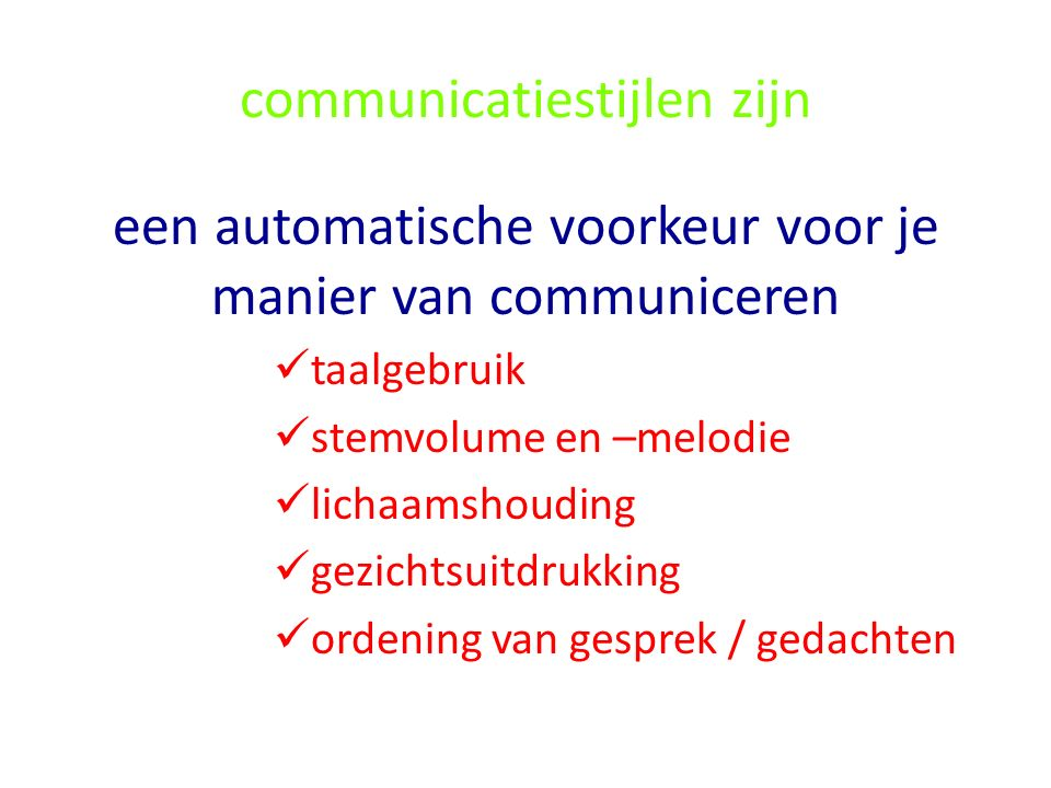 communicatiestijlen zijn een automatische voorkeur voor je manier van communiceren taalgebruik stemvolume en –melodie lichaamshouding gezichtsuitdrukk