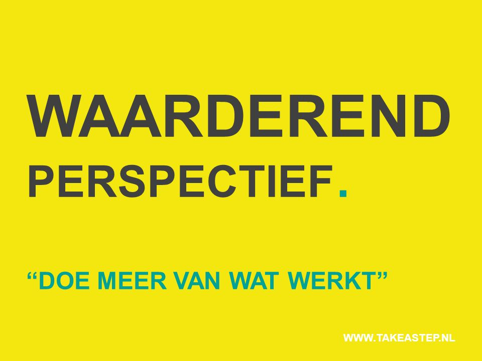 """WAARDEREND PERSPECTIEF. """"DOE MEER VAN WAT WERKT"""" WWW.TAKEASTEP.NL"""