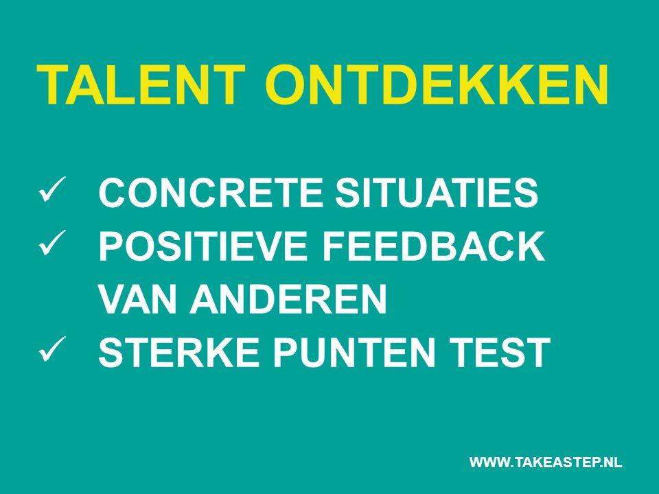 TALENT ONTDEKKEN CONCRETE SITUATIES POSITIEVE FEEDBACK VAN ANDEREN STERKE PUNTEN TEST WWW.TAKEASTEP.NL