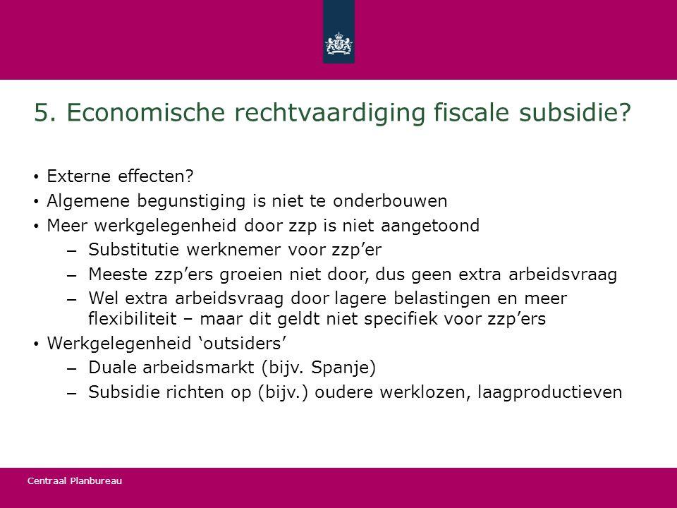 Centraal Planbureau 5. Economische rechtvaardiging fiscale subsidie? Externe effecten? Algemene begunstiging is niet te onderbouwen Meer werkgelegenhe