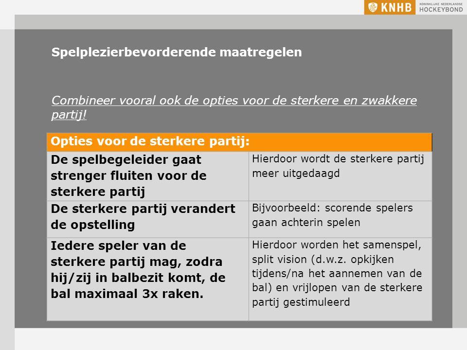 Spelplezierbevorderende maatregelen Combineer vooral ook de opties voor de sterkere en zwakkere partij.