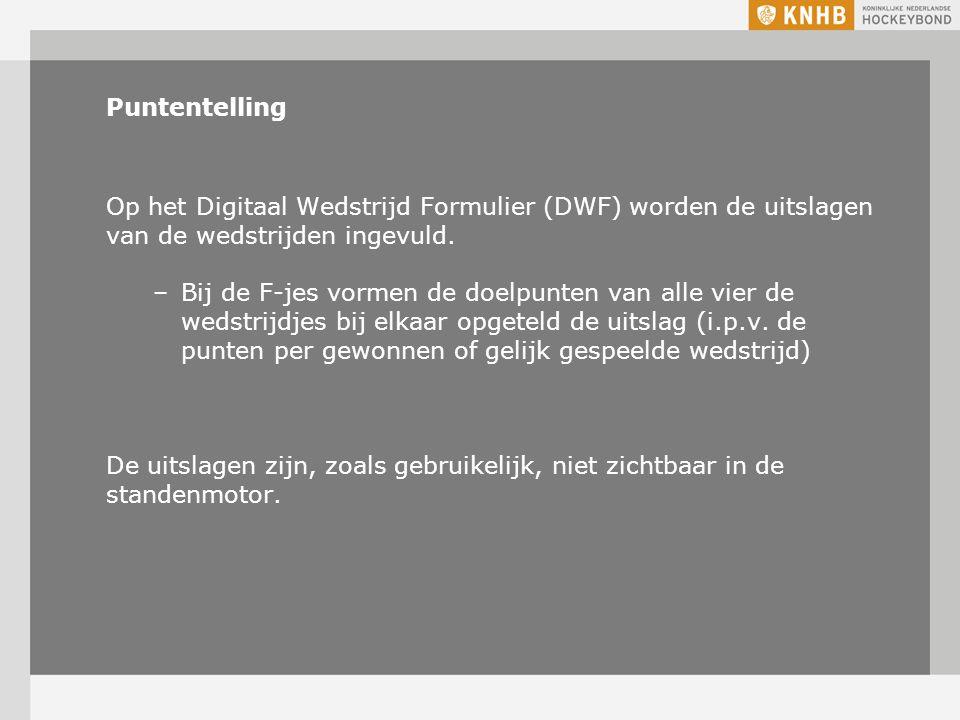 Puntentelling Op het Digitaal Wedstrijd Formulier (DWF) worden de uitslagen van de wedstrijden ingevuld. –Bij de F-jes vormen de doelpunten van alle v
