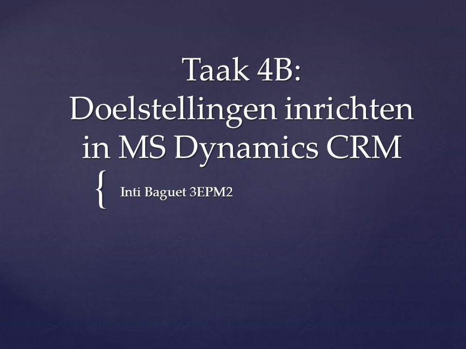 { Taak 4B: Doelstellingen inrichten in MS Dynamics CRM Inti Baguet 3EPM2