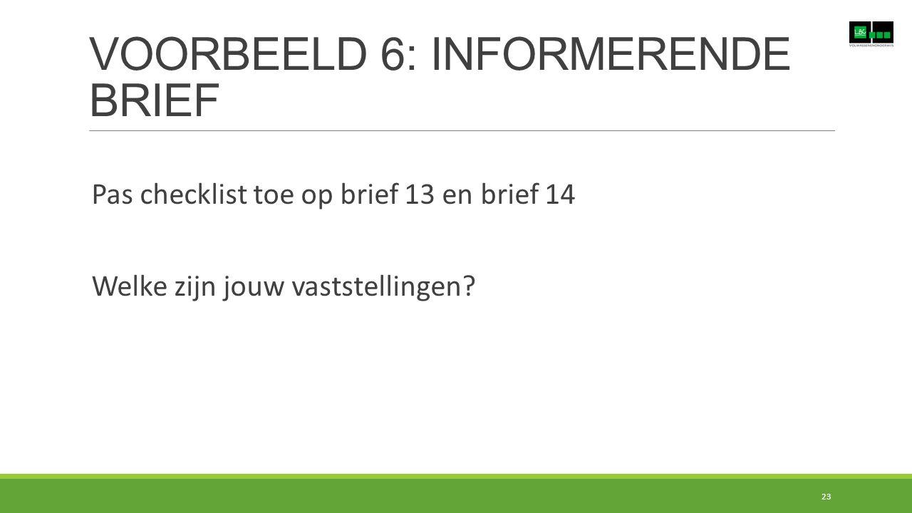 VOORBEELD 6: INFORMERENDE BRIEF 23 Pas checklist toe op brief 13 en brief 14 Welke zijn jouw vaststellingen?