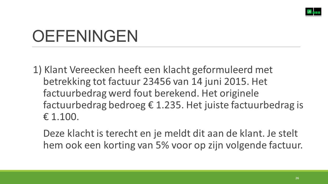 OEFENINGEN 26 1) Klant Vereecken heeft een klacht geformuleerd met betrekking tot factuur 23456 van 14 juni 2015.