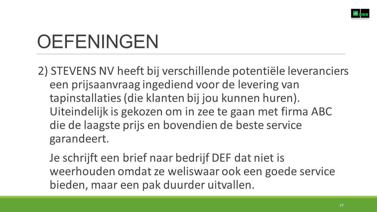 OEFENINGEN 27 2) STEVENS NV heeft bij verschillende potentiële leveranciers een prijsaanvraag ingediend voor de levering van tapinstallaties (die klanten bij jou kunnen huren).