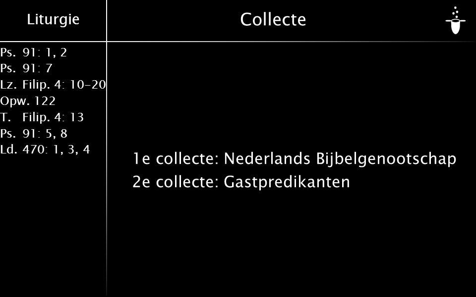 Liturgie Ps.91: 1, 2 Ps.91: 7 Lz.Filip. 4: 10-20 Opw.122 T.Filip. 4: 13 Ps.91: 5, 8 Ld.470: 1, 3, 4 Collecte 1e collecte:Nederlands Bijbelgenootschap