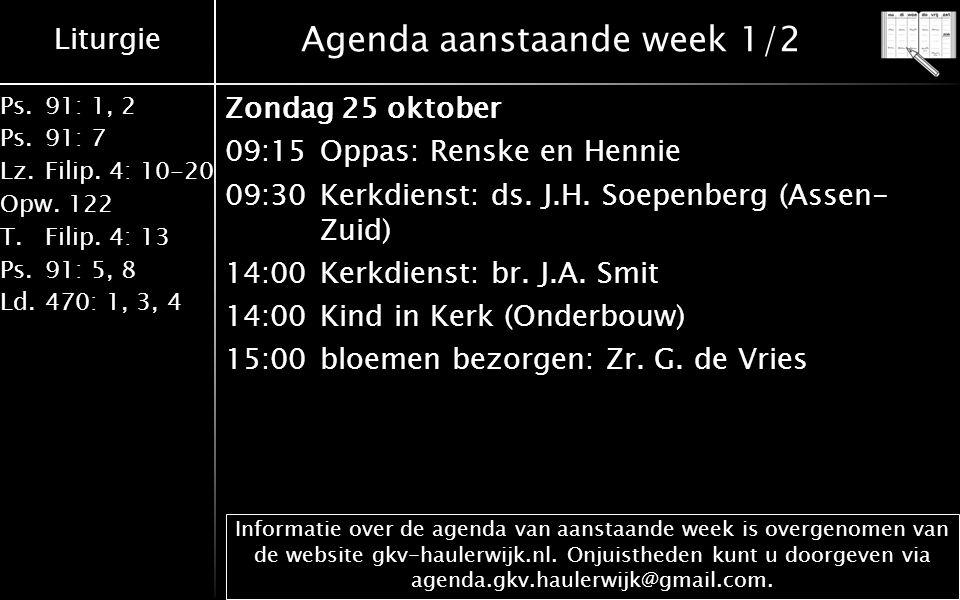 Liturgie Ps.91: 1, 2 Ps.91: 7 Lz.Filip. 4: 10-20 Opw.122 T.Filip. 4: 13 Ps.91: 5, 8 Ld.470: 1, 3, 4 Agenda aanstaande week 1/2 Zondag 25 oktober 09:15