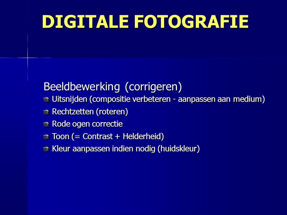 Beeldbewerking (corrigeren) Uitsnijden (compositie verbeteren - aanpassen aan medium) Rechtzetten (roteren) Rode ogen correctie Toon (= Contrast + Helderheid) Kleur aanpassen indien nodig (huidskleur) DIGITALE FOTOGRAFIE