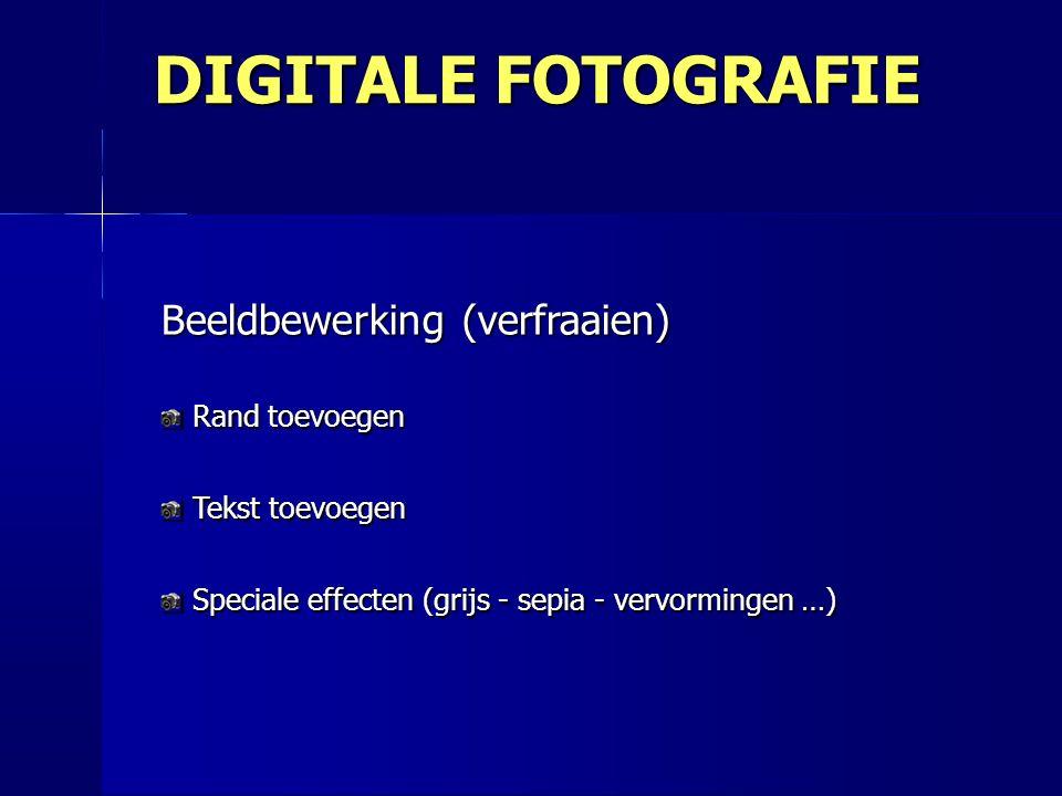 Beeldbewerking (verfraaien) Rand toevoegen Tekst toevoegen Speciale effecten (grijs - sepia - vervormingen …) DIGITALE FOTOGRAFIE