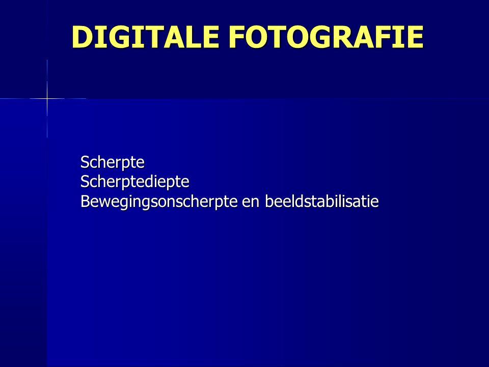 DIGITALE FOTOGRAFIE ScherpteScherptediepte Bewegingsonscherpte en beeldstabilisatie