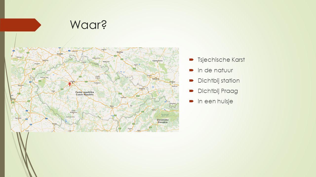 Waar?  Tsjechische Karst  In de natuur  Dichtbij station  Dichtbij Praag  In een huisje
