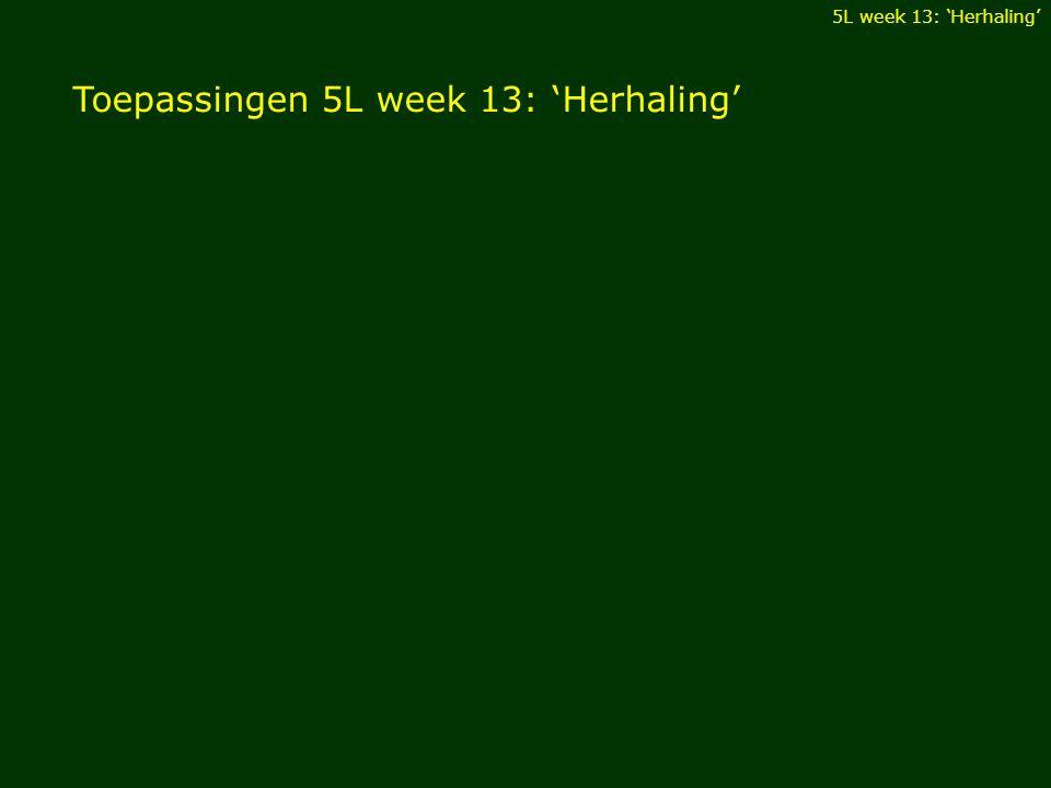 Toepassingen 5L week 13: 'Herhaling' 5L week 13: 'Herhaling'