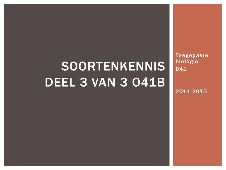 Toegepaste biologie O41 2014-2015 SOORTENKENNIS DEEL 3 VAN 3 O41B