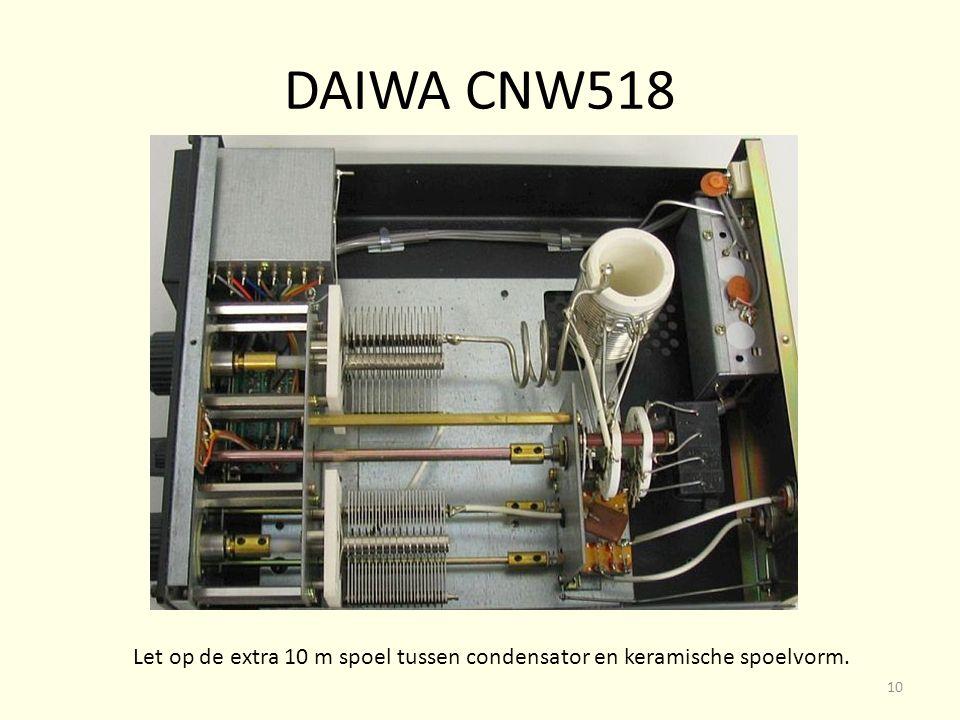 DAIWA CNW518 Let op de extra 10 m spoel tussen condensator en keramische spoelvorm. 10