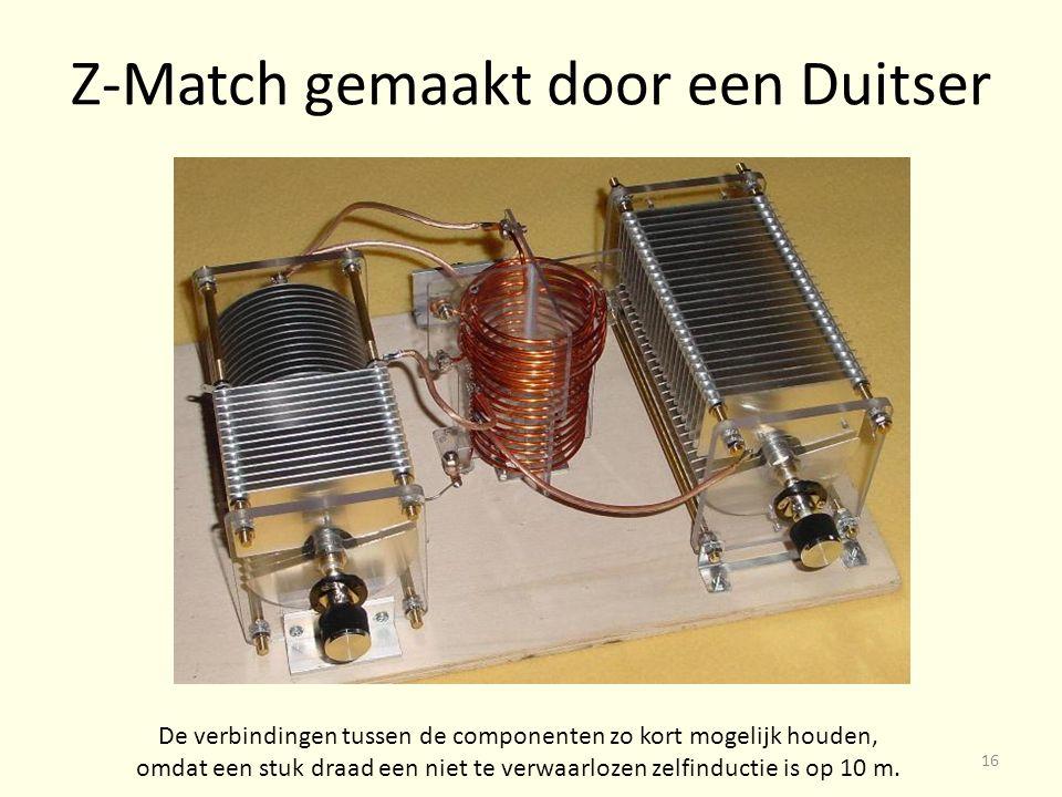 Z-Match gemaakt door een Duitser De verbindingen tussen de componenten zo kort mogelijk houden, omdat een stuk draad een niet te verwaarlozen zelfinductie is op 10 m.