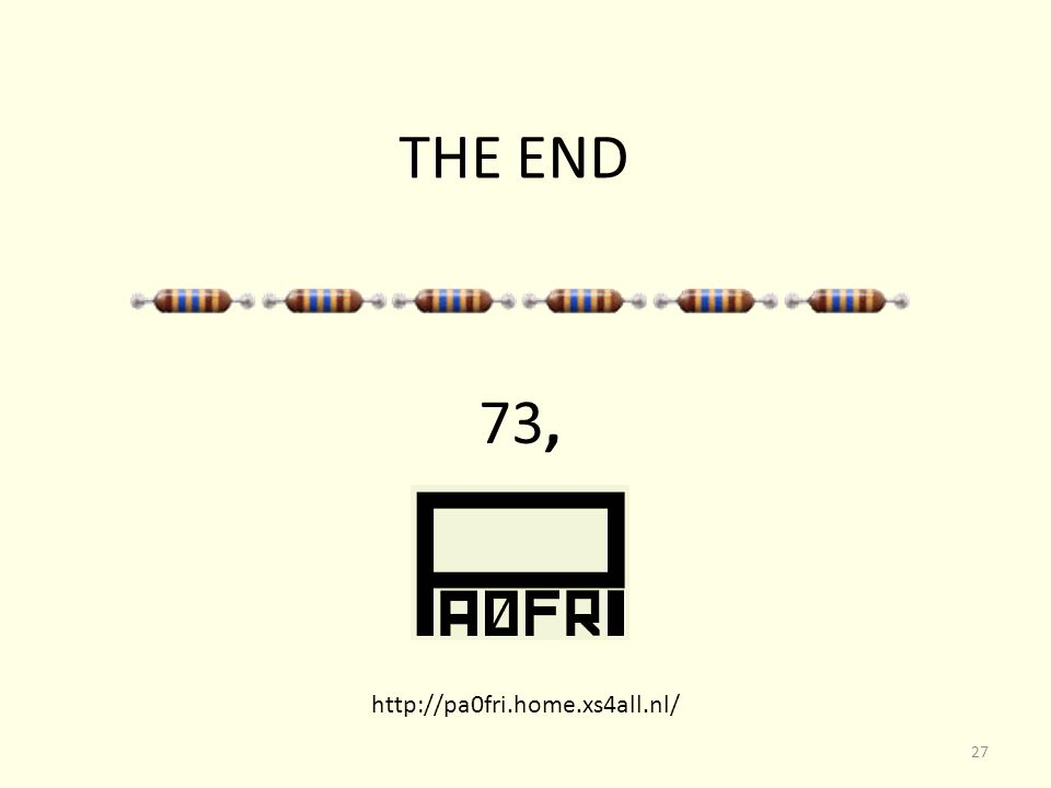 THE END 73, http://pa0fri.home.xs4all.nl/ 27