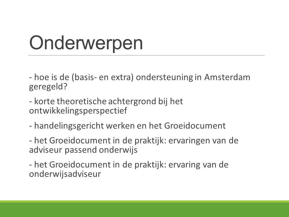 Onderwerpen - hoe is de (basis- en extra) ondersteuning in Amsterdam geregeld? - korte theoretische achtergrond bij het ontwikkelingsperspectief - han