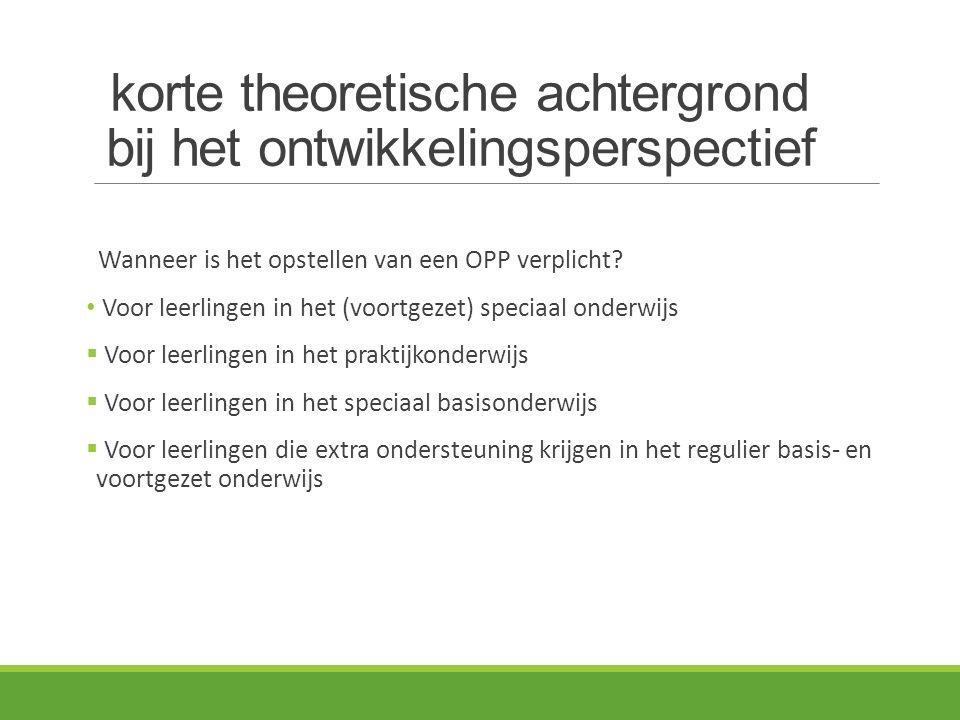 korte theoretische achtergrond bij het ontwikkelingsperspectief Wanneer is het opstellen van een OPP verplicht? Voor leerlingen in het (voortgezet) sp