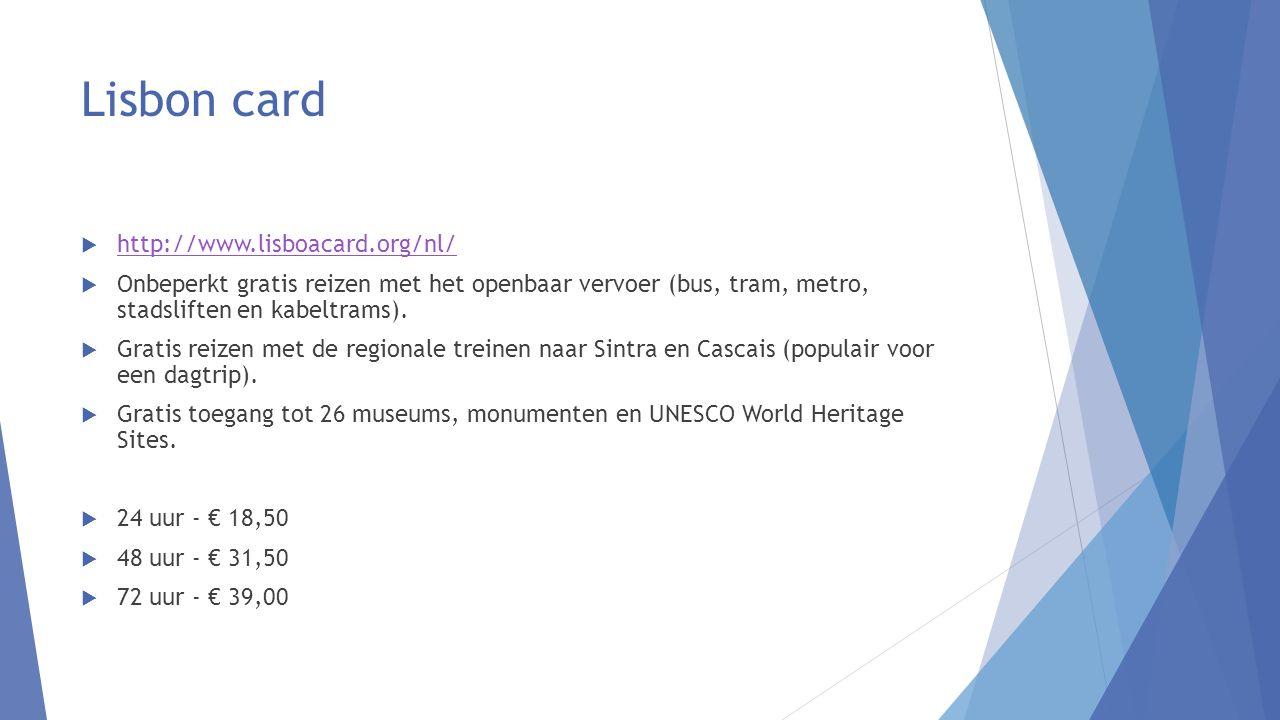 Lisbon card  http://www.lisboacard.org/nl/ http://www.lisboacard.org/nl/  Onbeperkt gratis reizen met het openbaar vervoer (bus, tram, metro, stadsliften en kabeltrams).