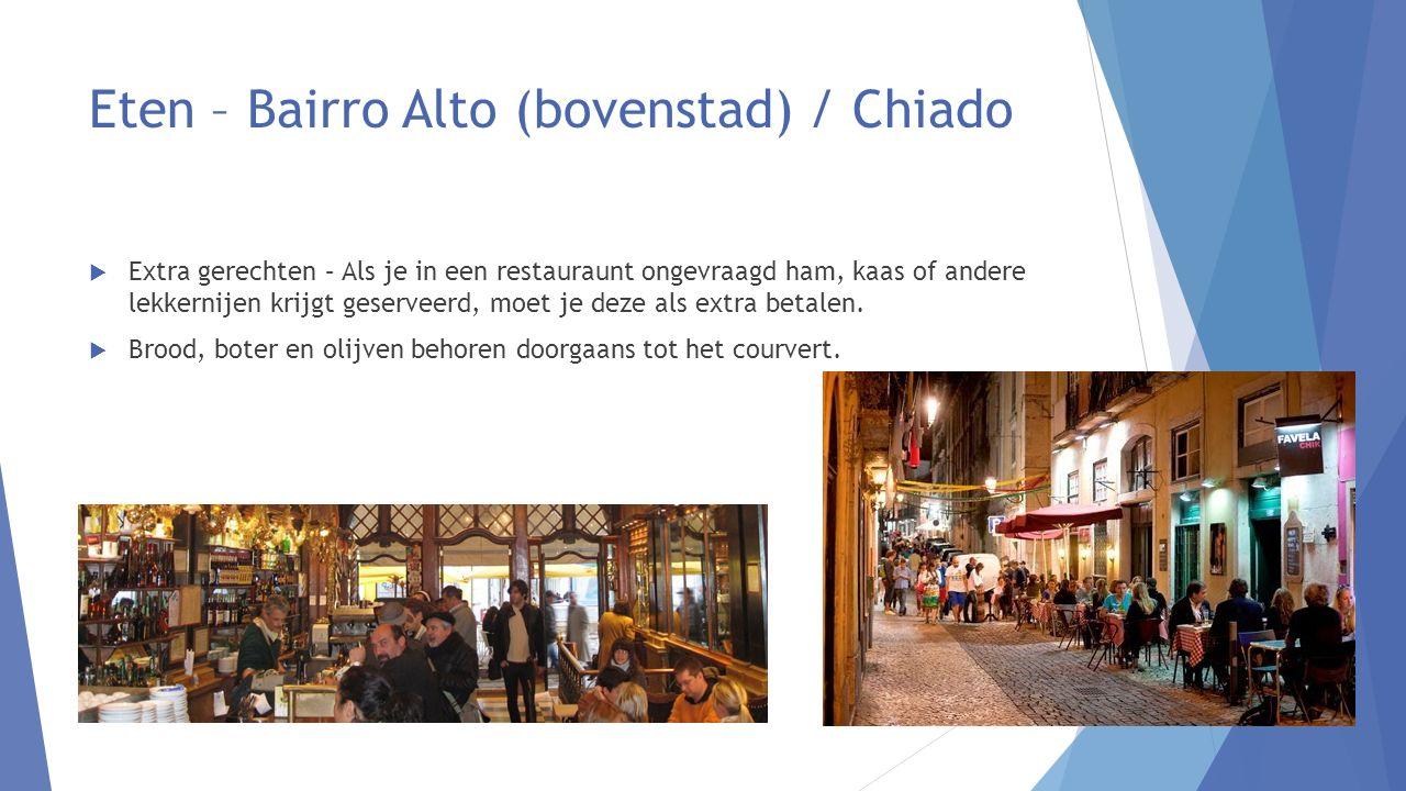 Eten – Bairro Alto (bovenstad) / Chiado  Extra gerechten – Als je in een restauraunt ongevraagd ham, kaas of andere lekkernijen krijgt geserveerd, moet je deze als extra betalen.