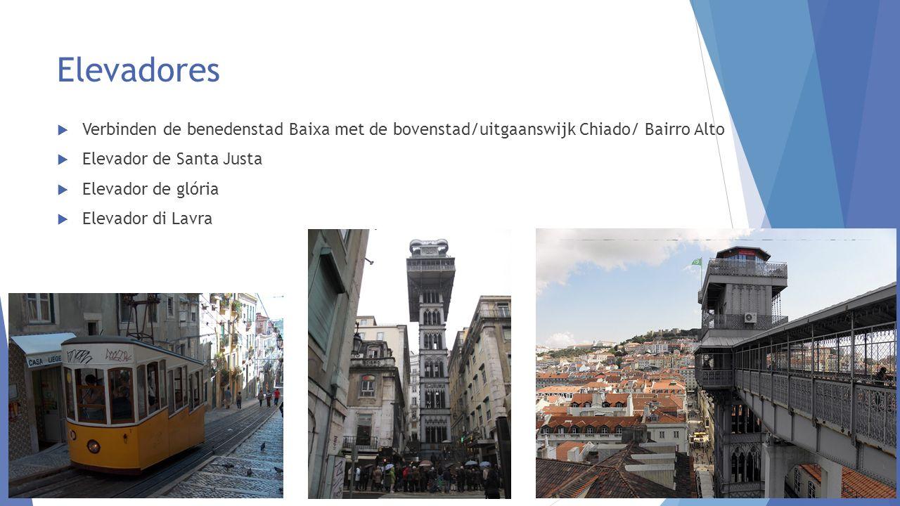 Elevadores  Verbinden de benedenstad Baixa met de bovenstad/uitgaanswijk Chiado/ Bairro Alto  Elevador de Santa Justa  Elevador de glória  Elevador di Lavra