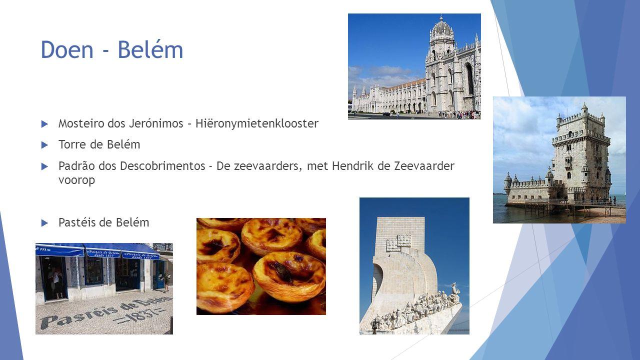 Doen - Belém  Mosteiro dos Jerónimos – Hiëronymietenklooster  Torre de Belém  Padrão dos Descobrimentos - De zeevaarders, met Hendrik de Zeevaarder voorop  Pastéis de Belém