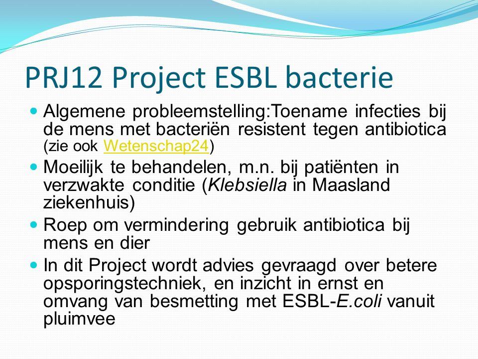 PRJ12 Project ESBL bacterie Algemene probleemstelling:Toename infecties bij de mens met bacteriën resistent tegen antibiotica (zie ook Wetenschap24)We