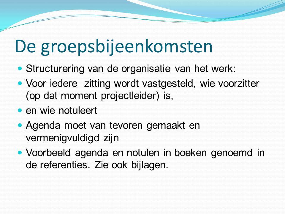 De groepsbijeenkomsten Structurering van de organisatie van het werk: Voor iedere zitting wordt vastgesteld, wie voorzitter (op dat moment projectleid