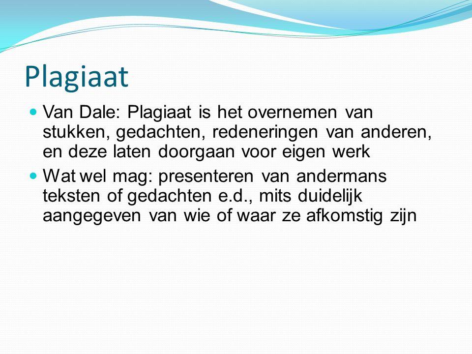 Plagiaat Van Dale: Plagiaat is het overnemen van stukken, gedachten, redeneringen van anderen, en deze laten doorgaan voor eigen werk Wat wel mag: pre