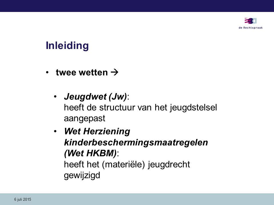 6 juli 2015 Inleiding artikel 1.1 Jw (begrippen)  kinderbeschermingsmaatregel: voogdij en voorlopige voogdij (…), ondertoezichtstelling (…) en voorlopige ondertoezichtstelling (…)