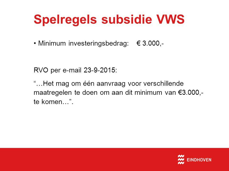 Spelregels subsidie VWS Minimum investeringsbedrag: € 3.000,- RVO per e-mail 23-9-2015: …Het mag om één aanvraag voor verschillende maatregelen te doen om aan dit minimum van €3.000,- te komen… .