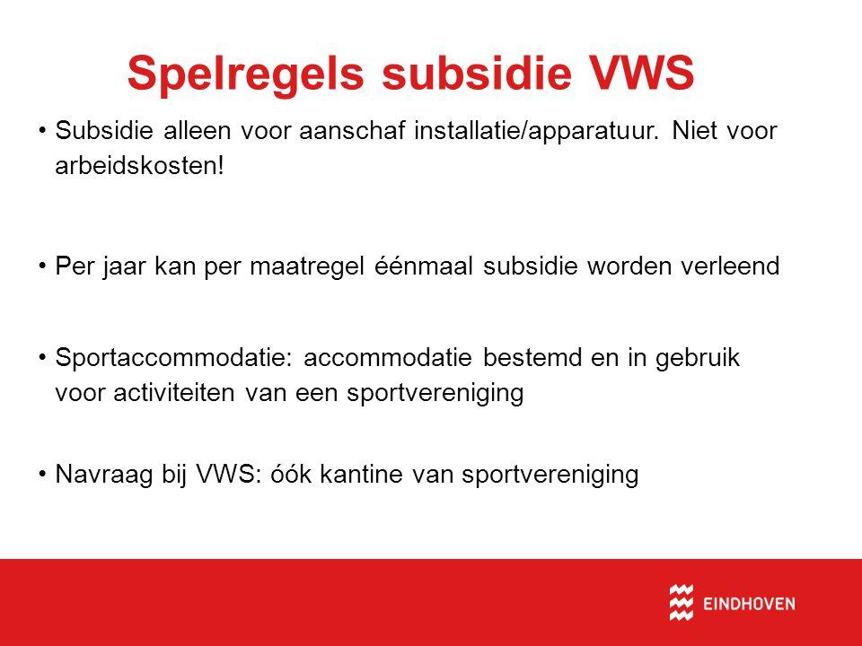 Spelregels subsidie VWS Subsidie alleen voor aanschaf installatie/apparatuur. Niet voor arbeidskosten! Per jaar kan per maatregel éénmaal subsidie wor