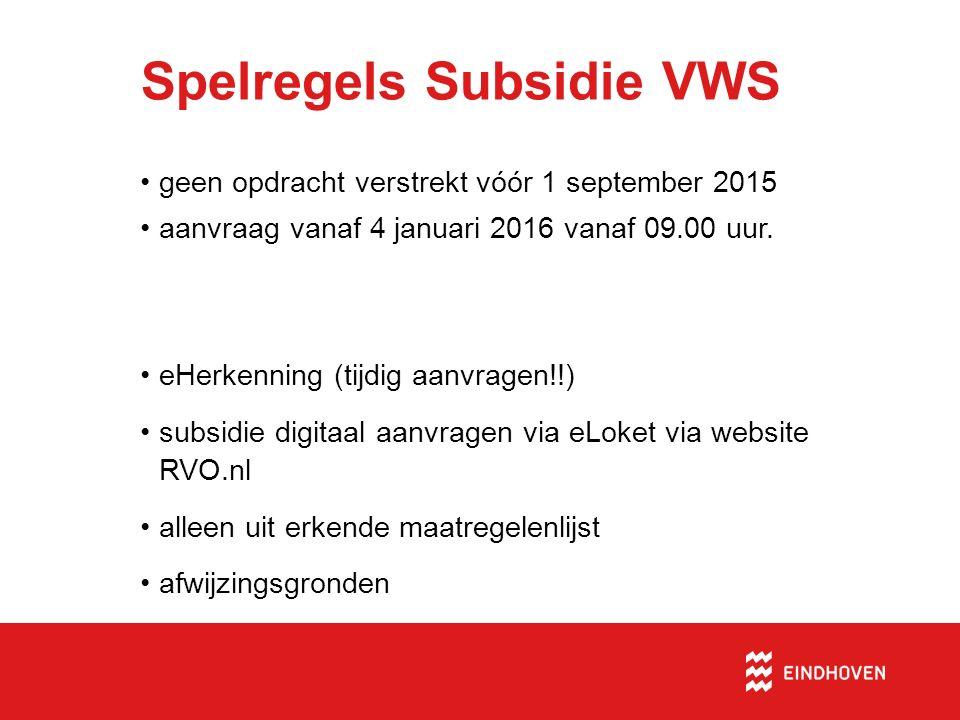 Spelregels Subsidie VWS geen opdracht verstrekt vóór 1 september 2015 aanvraag vanaf 4 januari 2016 vanaf 09.00 uur. eHerkenning (tijdig aanvragen!!)