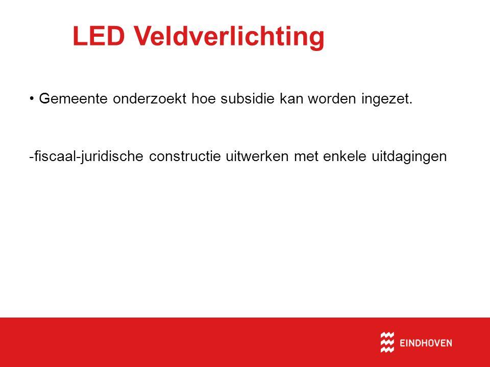 LED Veldverlichting Gemeente onderzoekt hoe subsidie kan worden ingezet. -fiscaal-juridische constructie uitwerken met enkele uitdagingen