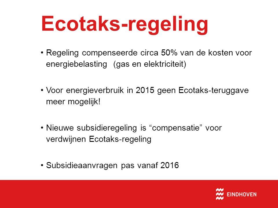 Regeling compenseerde circa 50% van de kosten voor energiebelasting (gas en elektriciteit) Voor energieverbruik in 2015 geen Ecotaks-teruggave meer mo